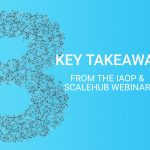 3 Key Takeaways from the IAOP & ScaleHub Webinar