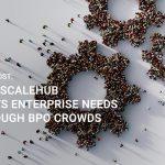 BPO boost: How ScaleHub meets enterprise needs through BPO crowds